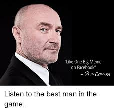 Phil Collins Meme - like one big meme on facebook phil collins listen to the best man