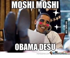 Moshi Moshi Meme - moshi moshi obama desu memecentercom 1haenleru memecentercom