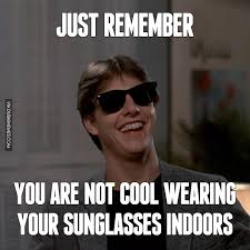 Meme Cool - just remember you are not cool wearing your sunglasses indoors