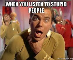 Memes About Stupid People - when you listen to stupid people captain kirk choking make a meme