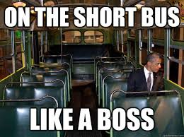 Short Bus Meme - on the short bus like a boss fartbama quickmeme