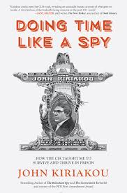 doing time like a spy by john kiriakou u2014 rare bird