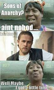 Jax Teller Memes - hahaha aint nobody got time for that oh wait yes i do memes