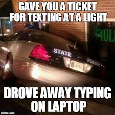Drunk Texting Meme - image tagged in police drunk cops distracted driving car funny