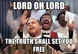 Black Preacher Meme - lord oh lord the truth shall set you free black preacher meme