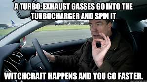 Turbo Meme - a turbo exhaust gasses go into the turbocharger and spin it