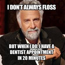 Flossing Meme - i don t always floss general and cosmetic dentist