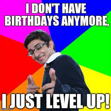 i level up on my birthday meme funny birthday memes facebook