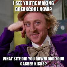 Meme Making Site - i see you re making breakcore now what site did you download your