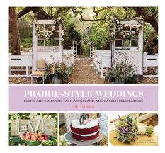 prairie style weddings rustic and romantic farm woodland and