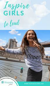 teaching girls embrace leadership hispana global