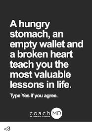 Broken Heart Meme - a hungry stomach an empty wallet and a broken heart teach you the