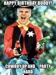 Party Hard Meme - happy birthday buddy cowboy up and party hard steve martin