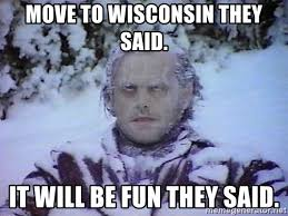 Wisconsin Meme - move to wisconsin they said it will be fun they said winter is