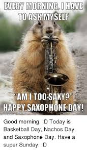 Saxophone Meme - every morning have to ask myself ami toosaxy happy saxophone day