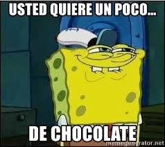 Memes De Chocolate - usted quiere un poco de chocolate bob esponja meme generator