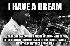 Correct Pronunciation Of Meme - i have a dream that one day correct pronunciation will be determined