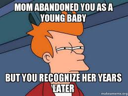 Young Mom Meme - mom abandoned you as a young baby but you recognize her years later