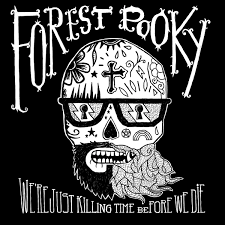 we re just killing time before we die forest pooky