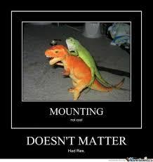 Funny T Rex Meme - doesn t matter had rex by nukibara meme center