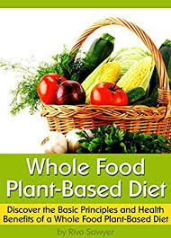whole food plant based diet discover the basic principles and
