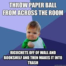 Paper Throwing Meme - unique paper throwing meme throw paper ball from across the room