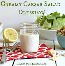 creamy caesar salad dressing beyond the chicken coop