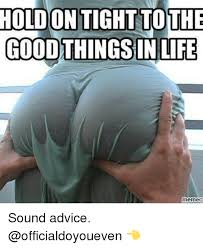 Life Meme - holdon tight to the good things in life meme cl sound advice