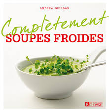 livre cuisine homme livre complètement soupes froides les éditions de l homme