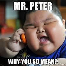 Why You So Mean Meme - mr peter why you so mean fat chinese kid meme generator