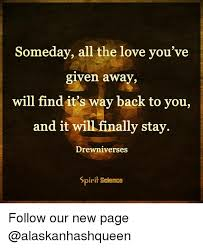 New Love Memes - someday all the love you ve given away will find its way back to you