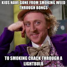 Smoking Crack Meme - kids have gone from smoking weed through bongs to smoking crack