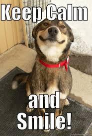 Stay Calm Meme - keep calm and smile quickmeme