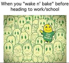 Wake N Bake Meme - wake bake before work f k the world funny weed memes