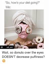 Meme Diet - ti so how s your diet going me rodeo will ent wait so donuts over