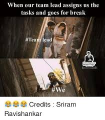 Information Technology Memes - when our team lead assigns us the tasks and goes for break team