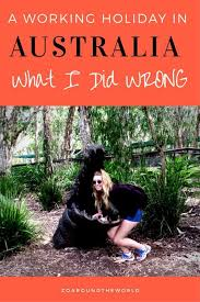 a working in australia what i did wrong and what i would