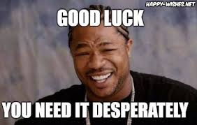 Good Luck Memes - good luck memes wishing good luck happy wishes