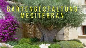 Garten Gestalten Mediterran Gartengestaltung Mediterran Youtube