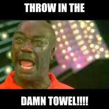 Towel Meme - 22 meme internet throw in the damn towel burton