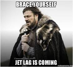 Jet Lag Meme - brace yourself jet lag is coming brace yourself game of