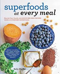 superfoods at every meal kelly pfeiffer 0080665012143 amazon