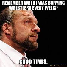 Triple H Memes - wrestlinglol reason why triple h is really crying