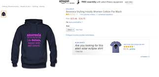 amazon under fire for allowing sale of offensive anorexia hoodie