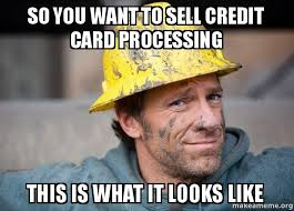 Credit Card Memes - so you want to sell credit card processing this is what it looks