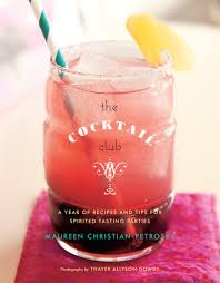 the cocktail club a year of recipes and tips for spirited tasting