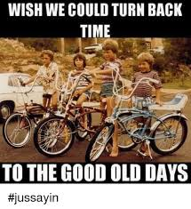 Old Time Meme - 25 best memes about turn back time turn back time memes