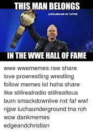 Meme Hall Of Fame - this man belongs castillrealzus on twttter in the wwe hall of fame