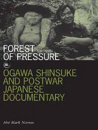 ab u201a mark nornes forest of pressure ogawa shinsuke and postwar