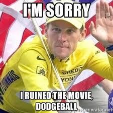 Dodgeball Movie Memes - i m sorry i ruined the movie dodgeball lancearmstrong meme
